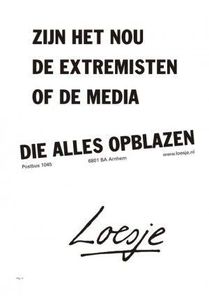 Zijn het nou de extremisten of de media die alles opblazen - Loesje