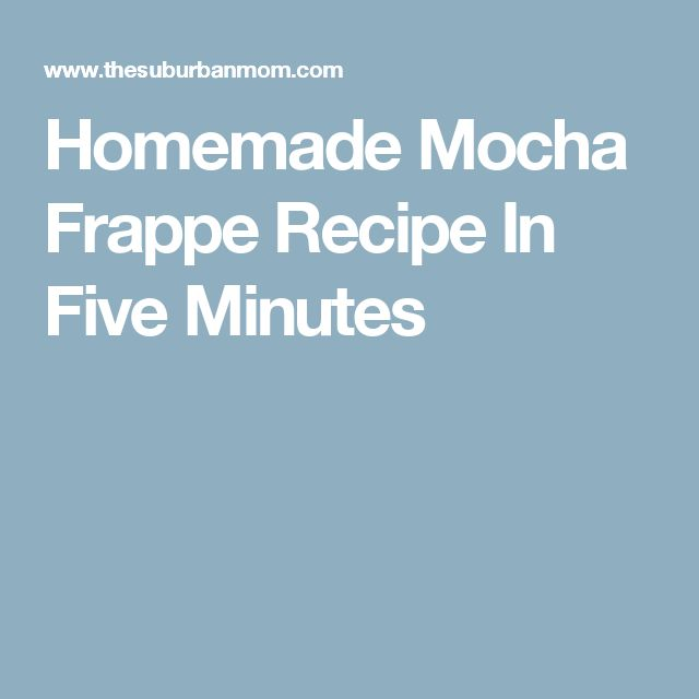 Homemade Mocha Frappe Recipe In Five Minutes