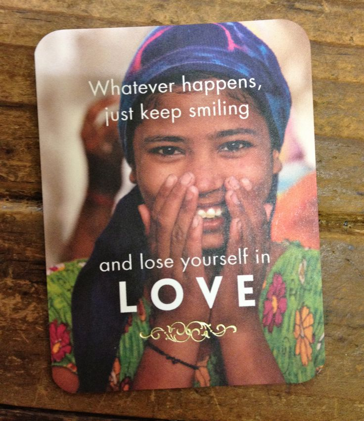 'Whatever happens, just keep smiling and lose yourself in love' - Rumi. Affirmation card series.