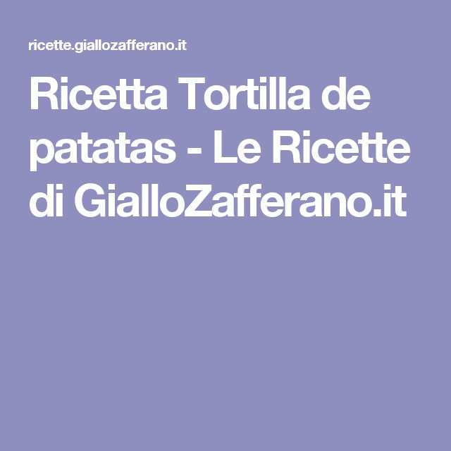 Ricetta Tortilla de patatas - Le Ricette di GialloZafferano.it