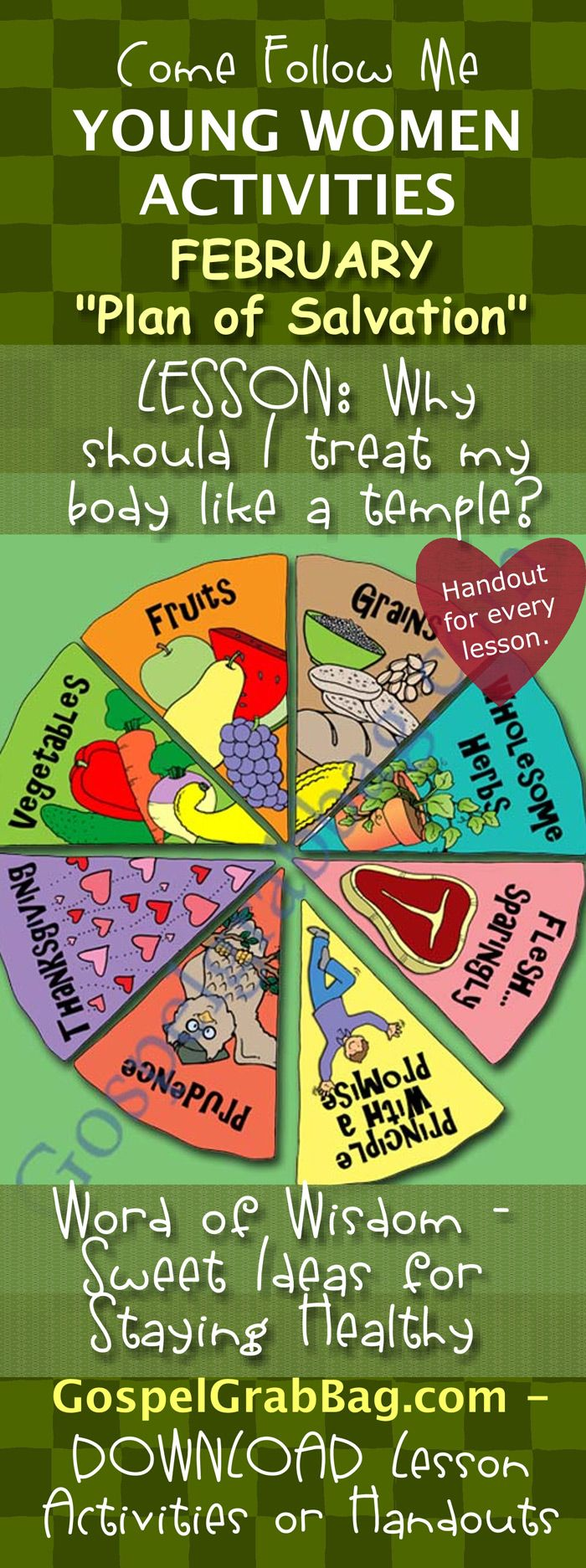BODY IS A TEMPLE – HEALTH - WORD OF WISDOM: Come Follow Me – LDS Young Women Activities, February Theme: The Plan of Salvation, Lesson Topic #7: Why should I treat my body like a temple? handout for every lesson, ACTIVITY: Word of Wisdom Pie – Sweet Ideas for Staying Healthy, Gospel grab bag – handouts to download from gospelgrabbag.com