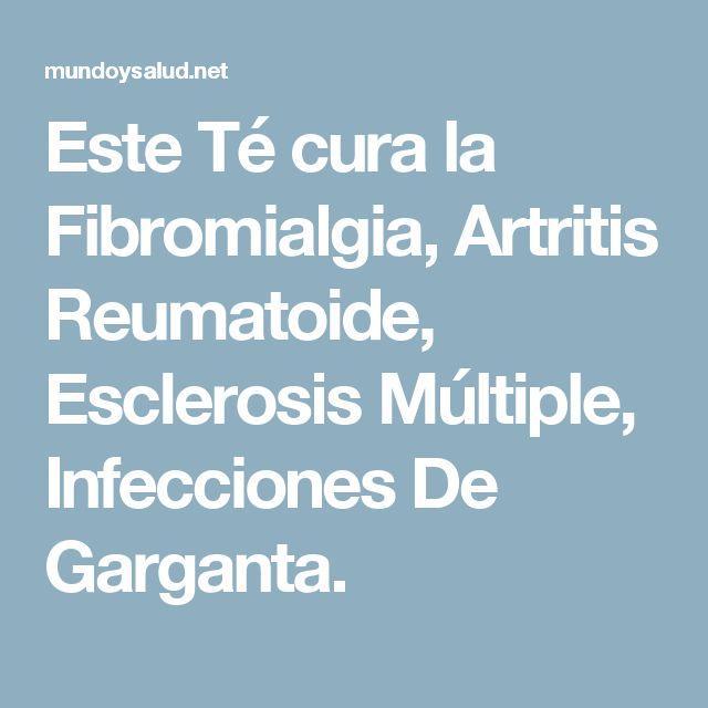 Este Té cura la Fibromialgia, Artritis Reumatoide, Esclerosis Múltiple, Infecciones De Garganta.