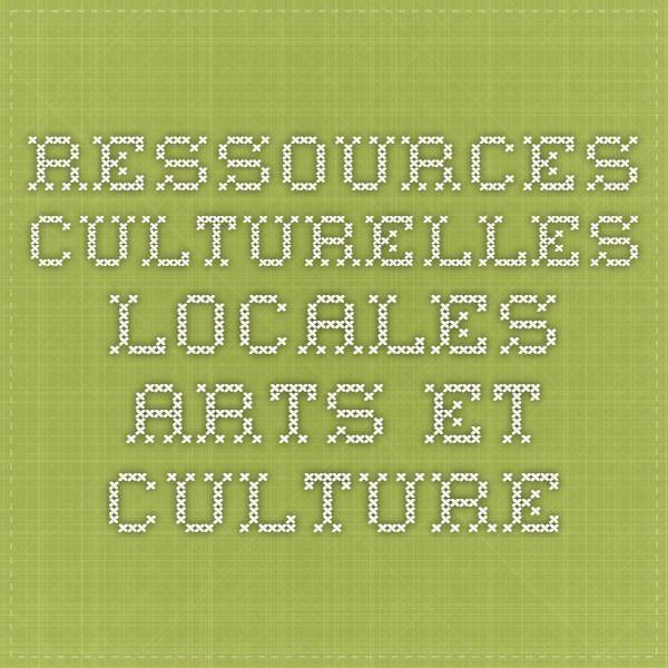 ressources culturelles locales - Arts et culture