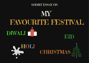 A short essay on my Favourite Festival Diwali, Holi, Eid, Christmas, Ganesh Chaturthi, etc. All festivals have some advantages & disadvantages