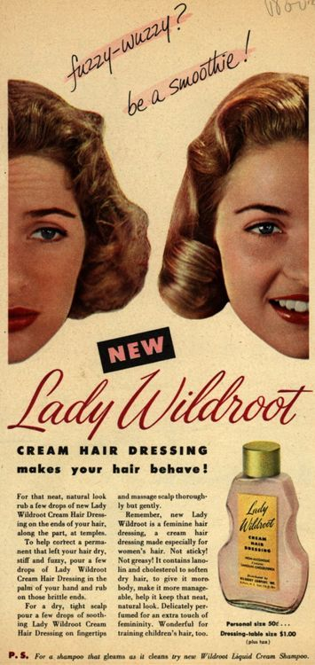 """Why be a """"fuzzy-wuzzy"""" when you can be a """"smoothie"""" with Lady Wildroot Cream Hair Dressing, 1952.  Tumblr"""
