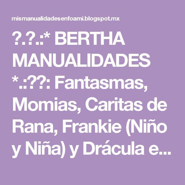 ✿.。.:* BERTHA MANUALIDADES *.:。✿: Fantasmas, Momias, Caritas de Rana, Frankie (Niño y Niña) y Drácula en Foamy - Apliques para Halloween