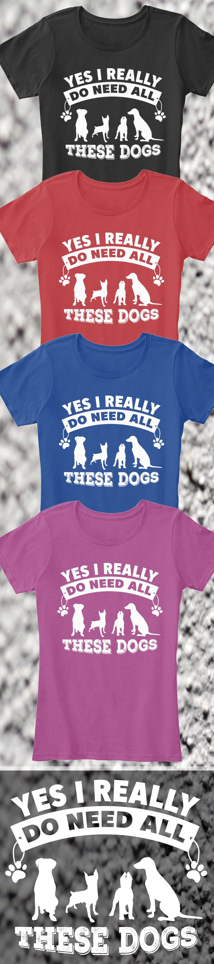 Do you love dogs?! Check out this awesome Yes I Do Need All The Dog t-shirt you will not find anywhere else. Not sold in stores and only 2 days left for free shipping! Grab yours or gift it to a friend, you will both love it