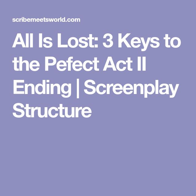 All Is Lost: 3 Keys to the Pefect Act II Ending | Screenplay Structure