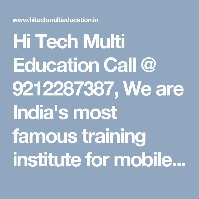 Hi Tech Multi Education Call @ 9212287387, We are India's most famous training institute for mobile phone repairing course in Laxmi Nagar, Delhi, Patna India.