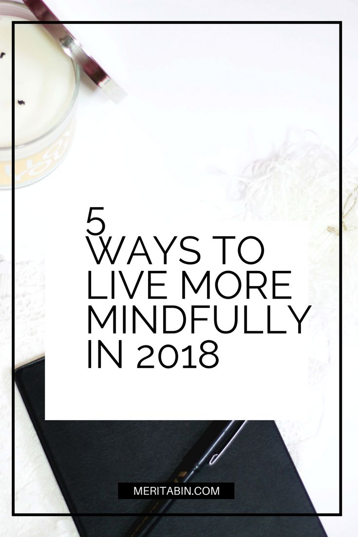 Are you looking for mindfulness tips in 2018? Well, on my blog post, I share 5 Ways to Live more Mindfully in 2018. Mindfulness is all about being aware and mindful of one's surroundings and actions, it's about being present and non-judgemental towards one's emotions and experiences. I'm just thinking of my own definition of it by the way.