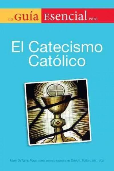 La Guia Esencial para el Catecismo Catolico / The Essential Guide to the Catholic Catechism
