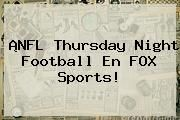 http://tecnoautos.com/wp-content/uploads/imagenes/tendencias/thumbs/nfl-thursday-night-football-en-fox-sports.jpg Fox Sports En Vivo. ¡NFL Thursday Night Football en FOX Sports!, Enlaces, Imágenes, Videos y Tweets - http://tecnoautos.com/actualidad/fox-sports-en-vivo-nfl-thursday-night-football-en-fox-sports/
