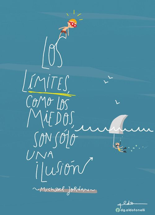 """""""Los límites, como los miedos, son sólo una ilusión."""" Michael Jordann - Aldo Tonelli, ilustraciones"""
