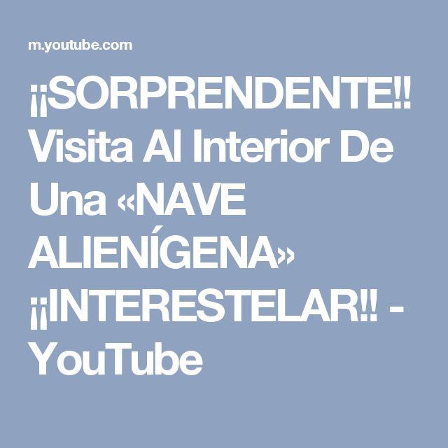 ¡¡SORPRENDENTE!! Visita Al Interior De Una «NAVE ALIENÍGENA» ¡¡INTERESTELAR!! - YouTube