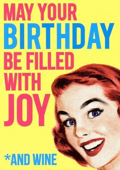 May Your Birthday Be Filled With Joy And Wine birthday happy birthday happy birthday wishes birthday quotes happy birthday quotes birthday quote funny happy birthday quotes happy birthday humor happy birthday quotes for friends