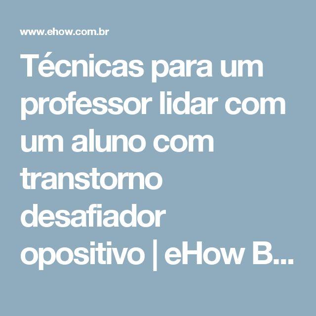 Técnicas para um professor lidar com um aluno com transtorno desafiador opositivo   eHow Brasil