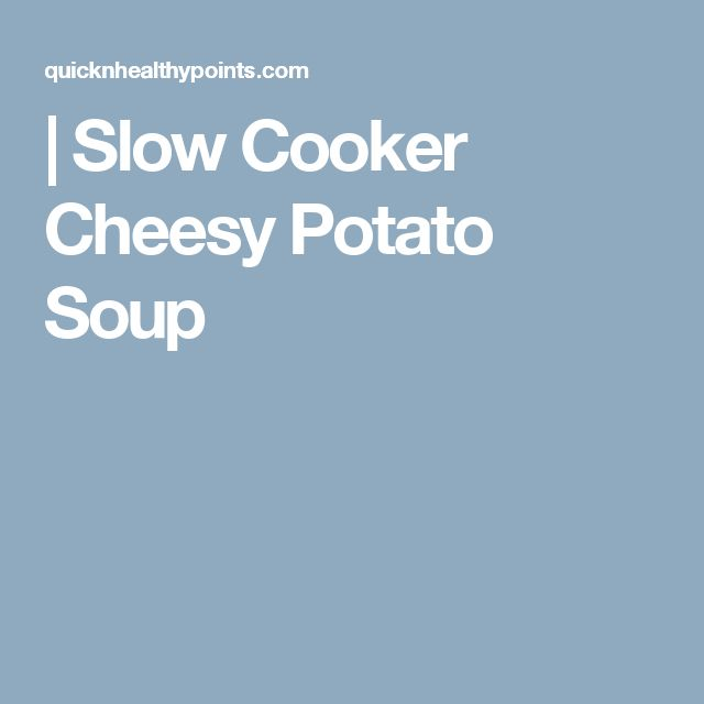 |   Slow Cooker Cheesy Potato Soup