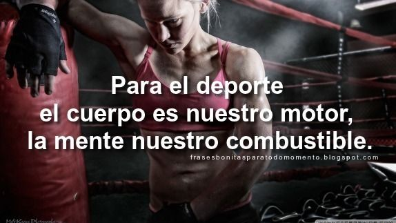 Frases Bonitas Para Todo Momento: Para el deporte el cuerpo es nuestro motor, la mente nuestro combustible.