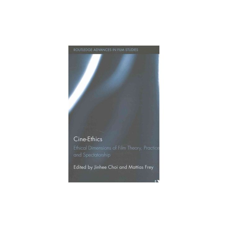 Cine-Ethics : Ethical Dimensions of Film Theory, Practice, and Spectatorship (Reprint) (Paperback)
