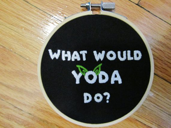 What Would Yoda Do? -- Hand stitched Star Wars-inspired embroidery hoop art