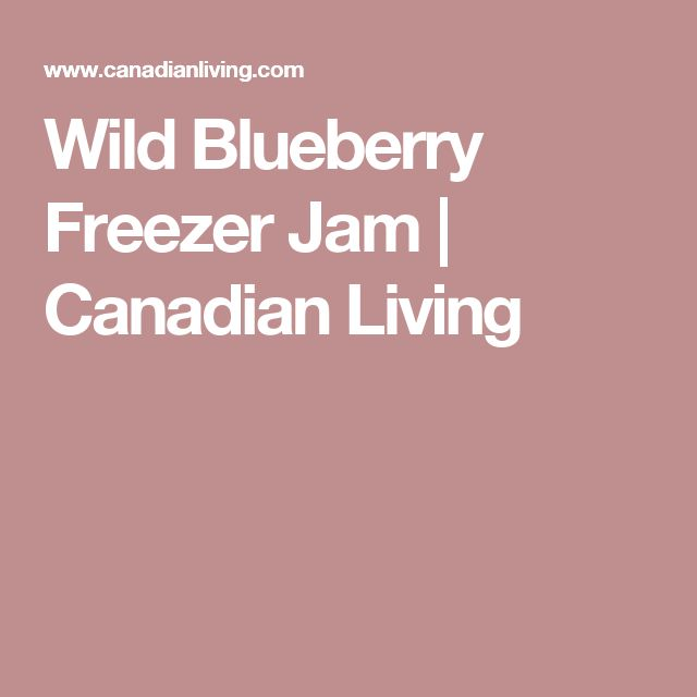 Wild Blueberry Freezer Jam | Canadian Living