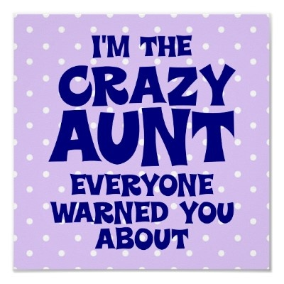 Love my nieces and nephews, this is for Heather and Amber... You don't have to tell them quite how crazy I am!!