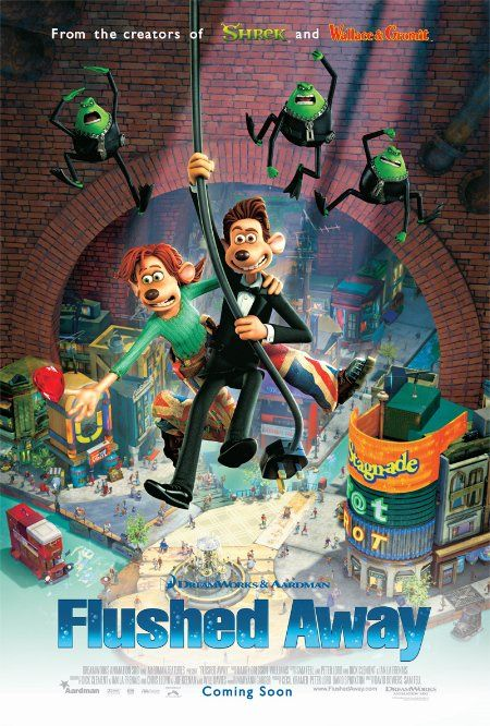 """Flushed Away"" - The story of an uptown rat that gets flushed down the toilet from his penthouse apartment, ending in the sewers of London, where he has to learn a whole new and different way of life. (2006)"