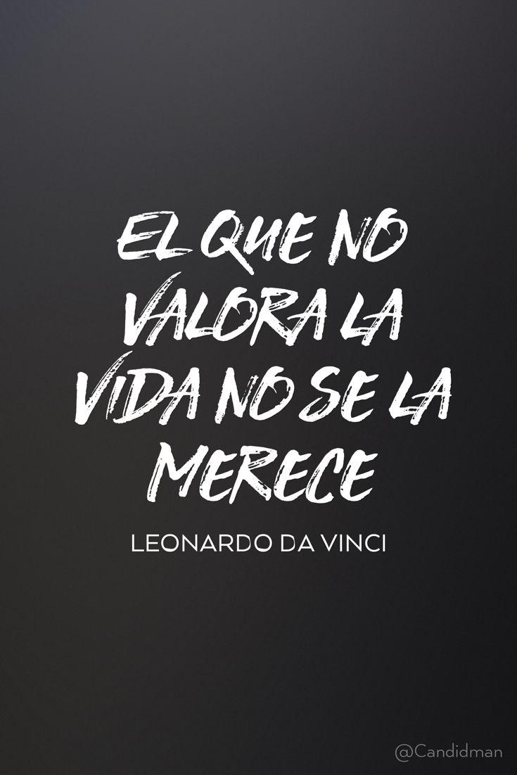 """El que no valora la #Vida no se la merece"". #LeonardoDaVinci #Frases #FrasesCelebres @candidman"