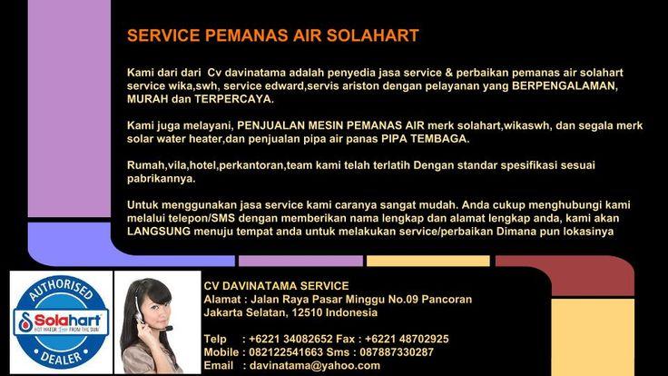 Cv Davinatama (021) 34082652 – 082122541663 Service Solahart tidak panas, bocor, bongkar pasang, pemasangan pipa air panas & air dingin pengecekan berkala & lain lain CV. Davinatama Service Jakarta Indonesia  CV. Davinatama Service Email: davinatama@yahoo.com Website : www.davinatama.co.id Nomer Telpon:  +6221 34082652 Fax : +6221 48702925 Melayani : Jabodetabek