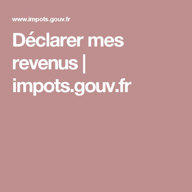 Déclarer mes revenus | impots.gouv.fr