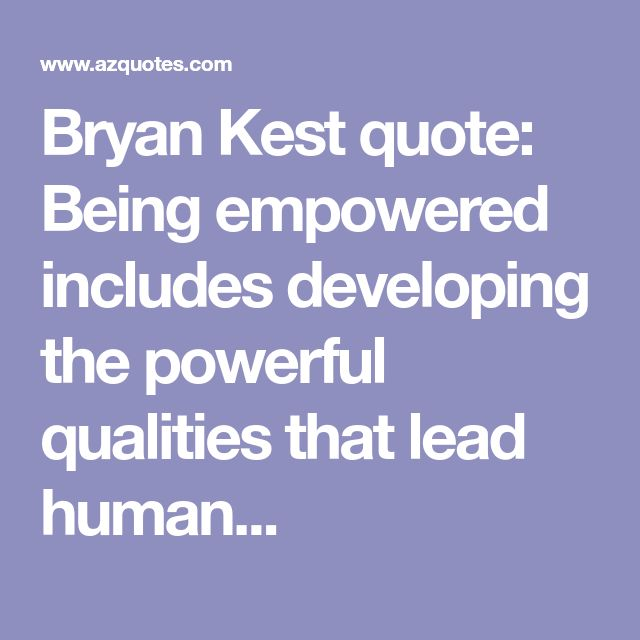 Bryan Kest quote: Being empowered includes developing the powerful qualities that lead human...