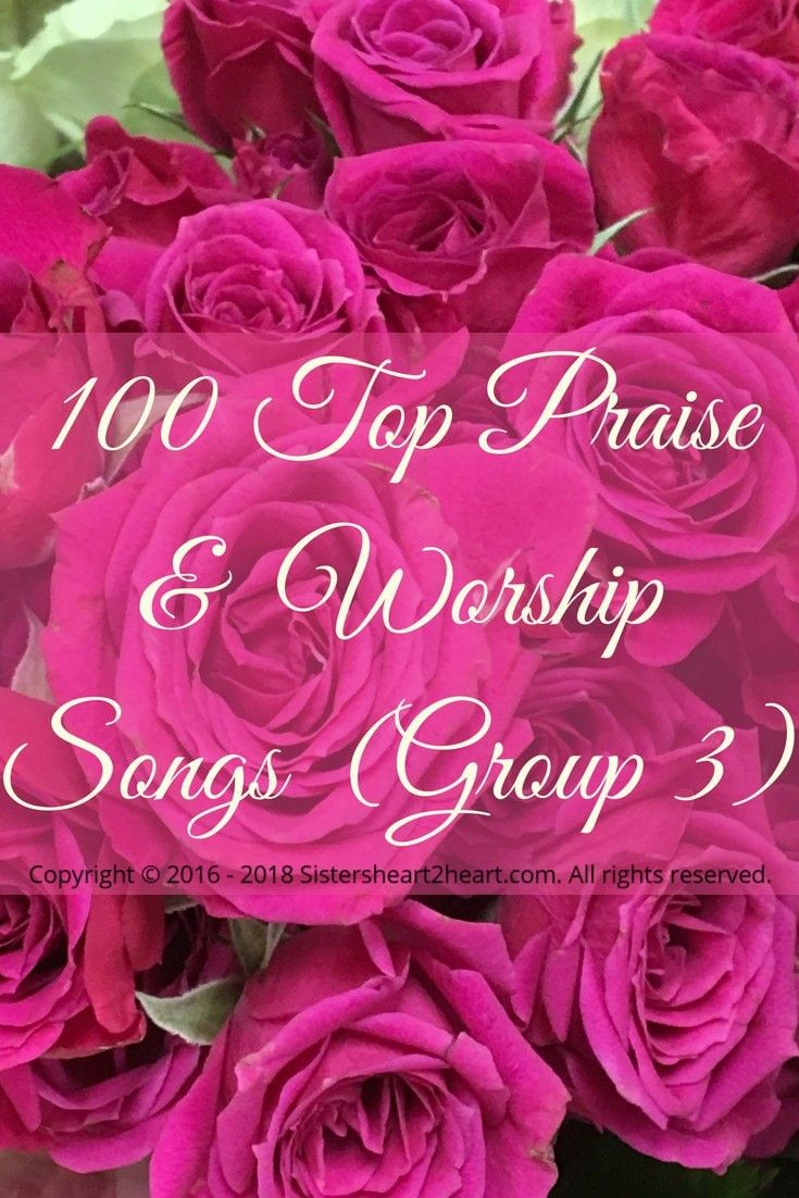 100 Top Praise Worship Songs Group 3 Sistersheart2heart 100 Top Praise Worship Songs Praise And Worship Songs Praise And Worship Worship Songs