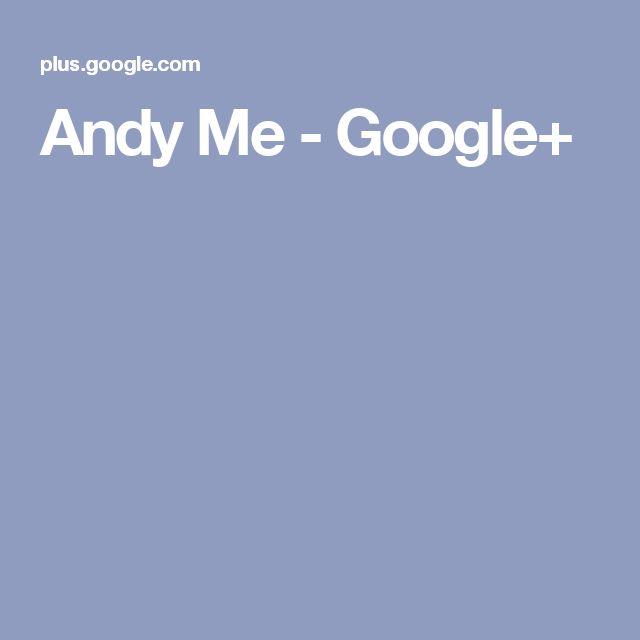 Andy Me - Google+