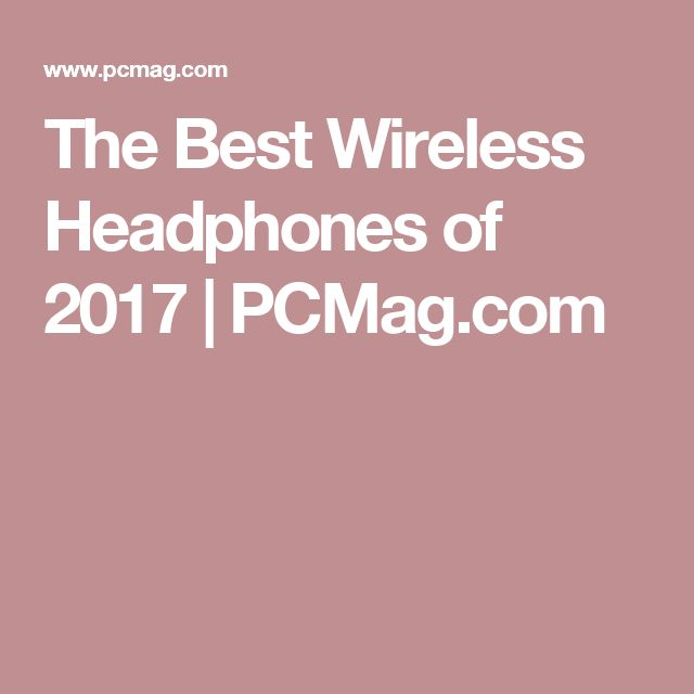 The Best Wireless Headphones of 2017 | PCMag.com
