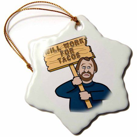 3dRose Funny Humorous Man Guy With A Sign Will Work For Tacos, Snowflake Ornament, Porcelain, 3-inch