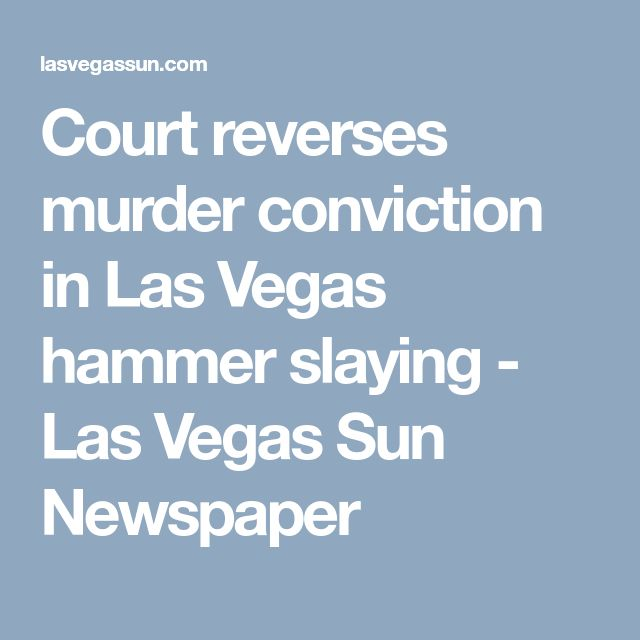 Court reverses murder conviction in Las Vegas hammer slaying - Las Vegas Sun Newspaper