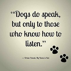 """""""Dogs do speak, but only to those who know how to listen."""" -... #Funny-Pics http://www.flaproductions.net/funny-pics/dogs-do-speak-but-only-to-those-who-know-how-to-listen/18430/?utm_source=PN&utm_medium=http%3A%2F%2Fwww.pinterest.com%2Falliefernandez3%2Fgreat%2F&utm_campaign=FlaProductions"""