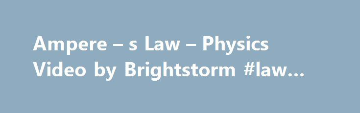 Ampere – s Law – Physics Video by Brightstorm #law #question http://laws.nef2.com/2017/05/20/ampere-s-law-physics-video-by-brightstorm-law-question/  #ampere s law # Ampere s Law Ampere's Law was discovered in 1819 by Ampere. Ampere's Law states that currents generate magnetic fields or in other words, whenever you have a current, there is a magnetic field circulate around it. Ampere's Law is expressed in the equation magnetic field x 2(pi) x radius = constant x current(passing through that…