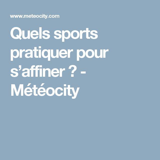 Quels sports pratiquer pour s'affiner ? - Météocity