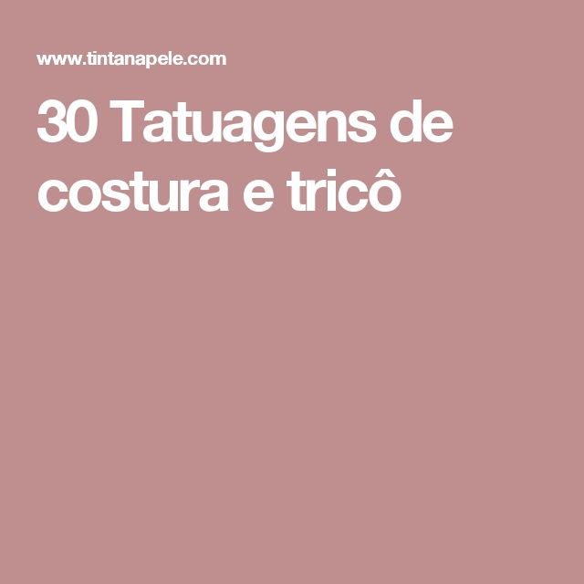 30 Tatuagens de costura e tricô