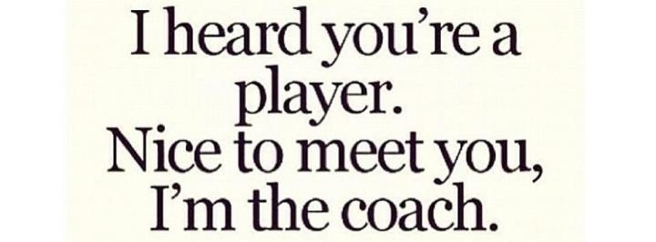 i heard you re a player well nice to meet the coach