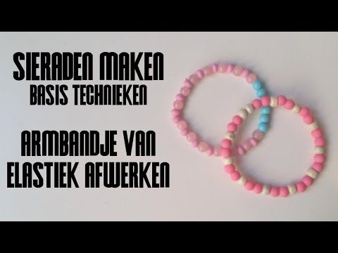 Armbandje van Elastiek Afwerken - Sieraden Maken Basistechnieken - YouTube