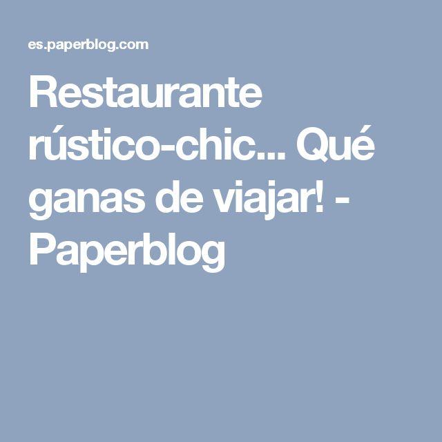 Restaurante rústico-chic... Qué ganas de viajar! - Paperblog