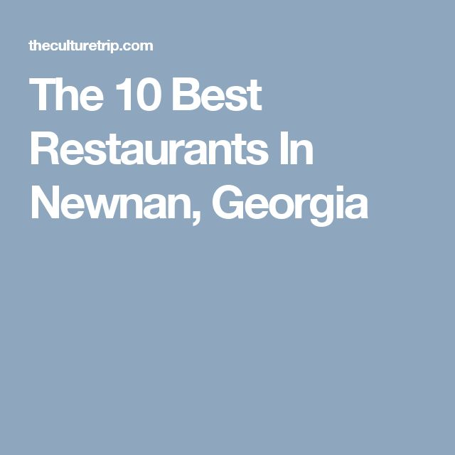 The 10 Best Restaurants In Newnan, Georgia