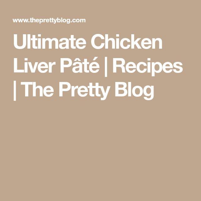 Ultimate Chicken Liver Pâté | Recipes | The Pretty Blog