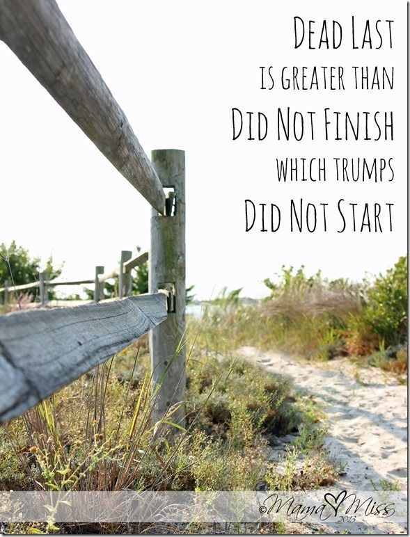 My triathlon Saturday!  This says it all!  I didn't have a pretty performance, but I crossed that finish line! :)  motivational monday: Quote Art dead last @mamamissblog #quote #running