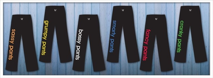 Cranky Pants, bossy pants, smarty pants, fancy pants, sassy pants - I need all of them!