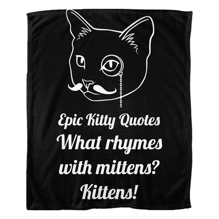 Now available on our store: What rhymes with ... Check it out here! http://www.epickittyquotes.com/products/what-rhymes-with-mittens-kittens?utm_campaign=social_autopilot&utm_source=pin&utm_medium=pin