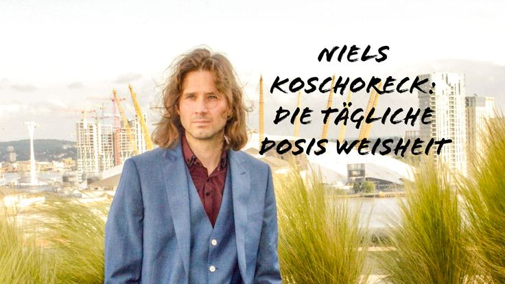 Niels Koschoreck - Die Tägliche Dosis #Weisheit (Video-Serie): https://www.youtube.com/channel/UCluE_OkK8I8C-kqunHERoiw/videos