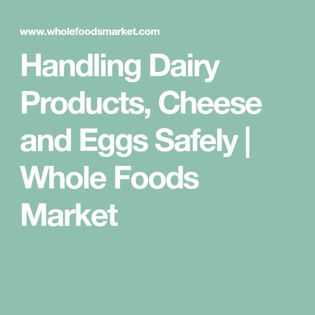 Handling Dairy Products, Cheese and Eggs Safely | Whole Foods Market